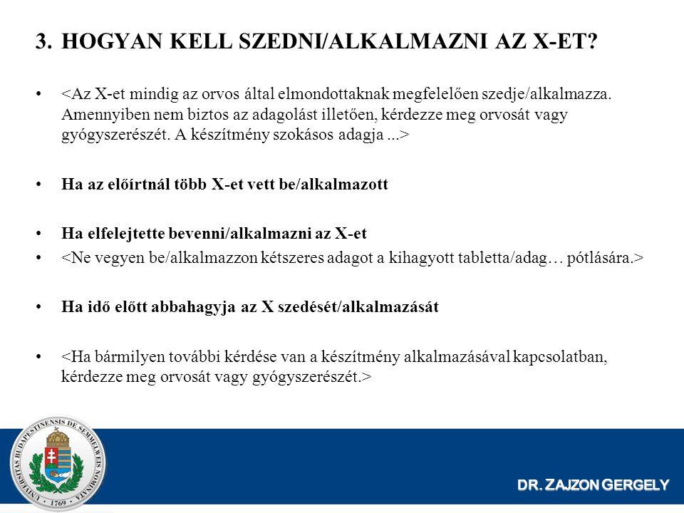 DR. Z AJZON G ERGELY 3.HOGYAN KELL SZEDNI/ALKALMAZNI AZ X-ET? Ha az előírtnál több X-et vett be/alkalmazott Ha elfelejtette bevenni/alkalmazni az X-et