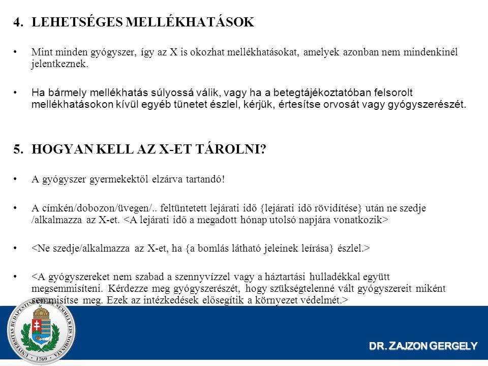 DR. Z AJZON G ERGELY 4.LEHETSÉGES MELLÉKHATÁSOK Mint minden gyógyszer, így az X is okozhat mellékhatásokat, amelyek azonban nem mindenkinél jelentkezn