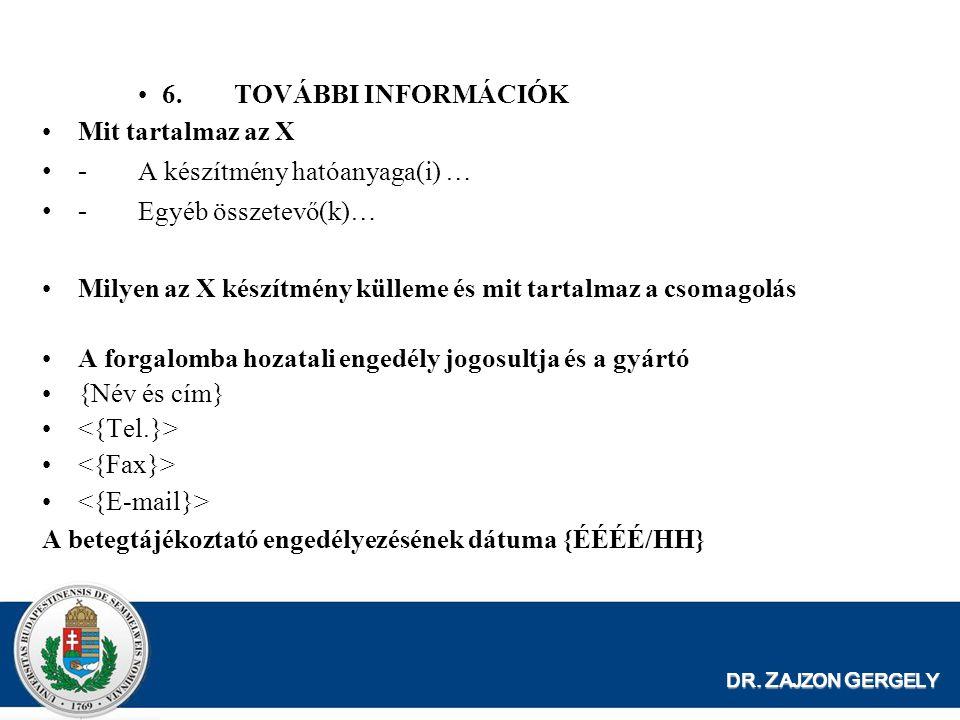 DR. Z AJZON G ERGELY 6.TOVÁBBI INFORMÁCIÓK Mit tartalmaz az X - A készítmény hatóanyaga(i) … - Egyéb összetevő(k)… Milyen az X készítmény külleme és m