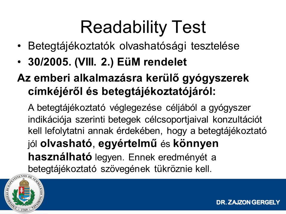 DR. Z AJZON G ERGELY Readability Test Betegtájékoztatók olvashatósági tesztelése 30/2005. (VIII. 2.) EüM rendelet Az emberi alkalmazásra kerülő gyógys