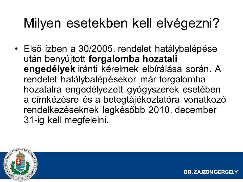 DR. Z AJZON G ERGELY Milyen esetekben kell elvégezni? Első ízben a 30/2005. rendelet hatálybalépése után benyújtott forgalomba hozatali engedélyek irá