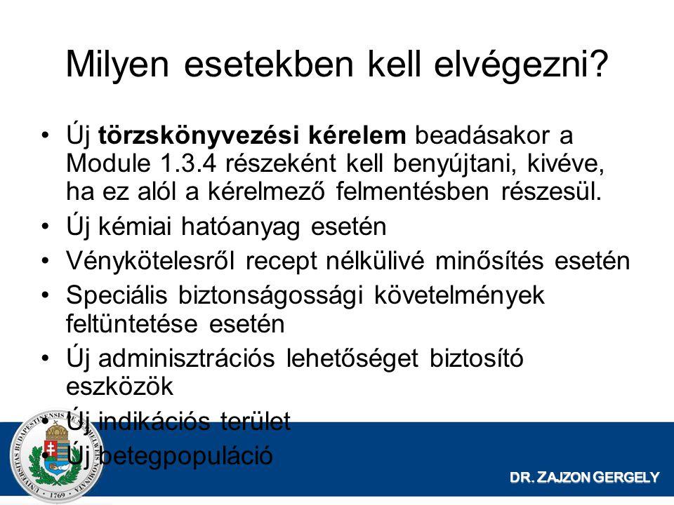 DR. Z AJZON G ERGELY Milyen esetekben kell elvégezni? Új törzskönyvezési kérelem beadásakor a Module 1.3.4 részeként kell benyújtani, kivéve, ha ez al