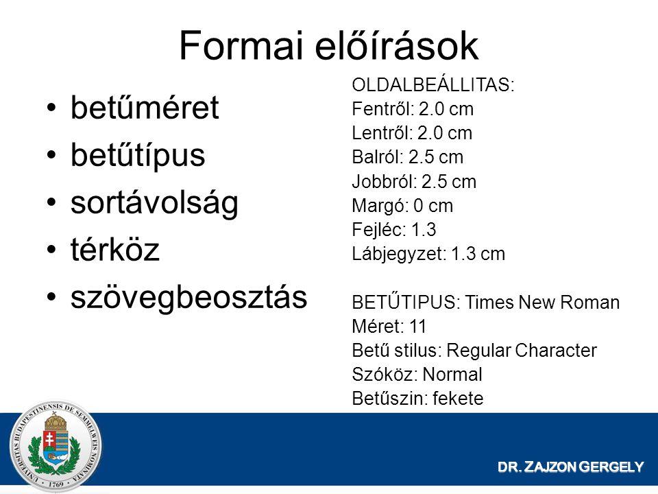 DR. Z AJZON G ERGELY betűméret betűtípus sortávolság térköz szövegbeosztás Formai előírások OLDALBEÁLLITAS: Fentről: 2.0 cm Lentről: 2.0 cm Balról: 2.