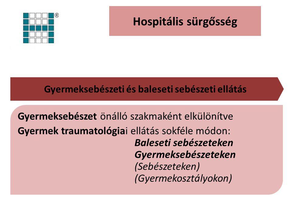 Hospitális sürgősség Gyermeksebészeti és baleseti sebészeti ellátás Gyermeksebészet önálló szakmaként elkülönítve Gyermek traumatológiai ellátás sokféle módon: Baleseti sebészeteken Gyermeksebészeteken (Sebészeteken) (Gyermekosztályokon)