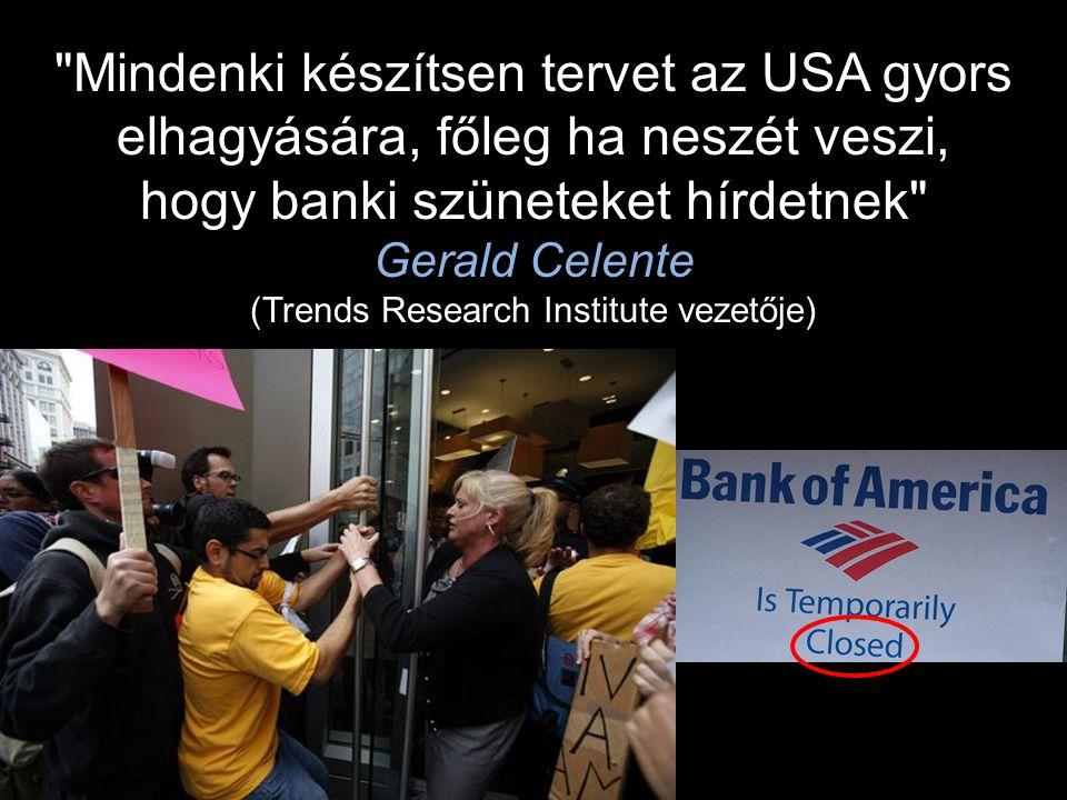 Mindenki készítsen tervet az USA gyors elhagyására, főleg ha neszét veszi, hogy banki szüneteket hírdetnek Gerald Celente (Trends Research Institute vezetője)
