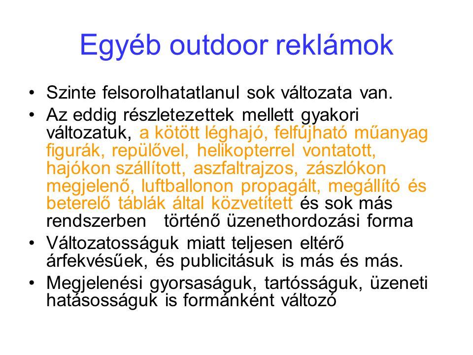 Egyéb outdoor reklámok Szinte felsorolhatatlanul sok változata van. Az eddig részletezettek mellett gyakori változatuk, a kötött léghajó, felfújható m