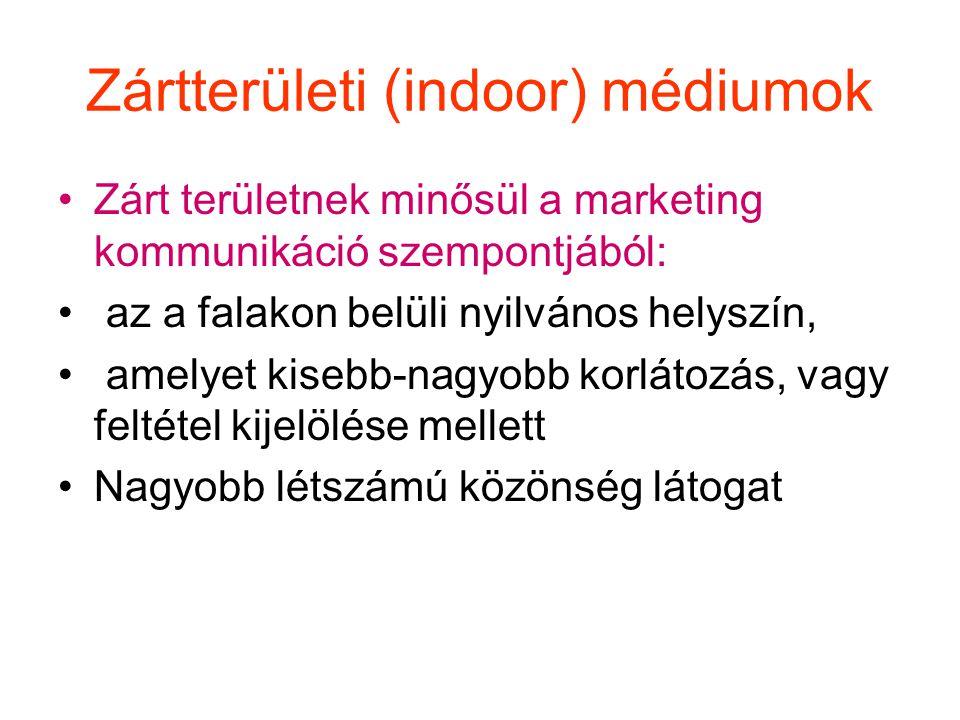 Zártterületi (indoor) médiumok Zárt területnek minősül a marketing kommunikáció szempontjából: az a falakon belüli nyilvános helyszín, amelyet kisebb-