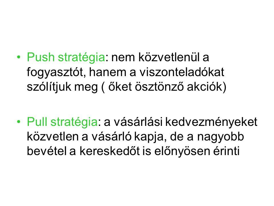 Push stratégia: nem közvetlenül a fogyasztót, hanem a viszonteladókat szólítjuk meg ( őket ösztönző akciók) Pull stratégia: a vásárlási kedvezményeket