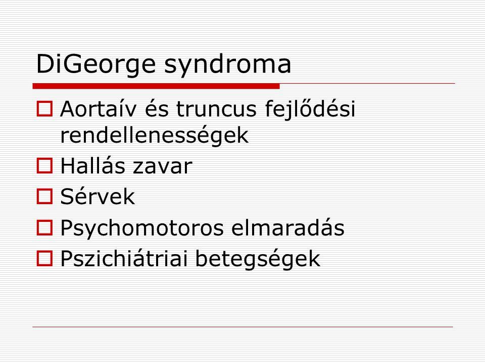DiGeorge syndroma  Aortaív és truncus fejlődési rendellenességek  Hallás zavar  Sérvek  Psychomotoros elmaradás  Pszichiátriai betegségek