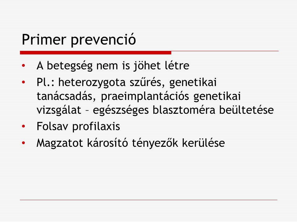 Primer prevenció A betegség nem is jöhet létre Pl.: heterozygota szűrés, genetikai tanácsadás, praeimplantációs genetikai vizsgálat – egészséges blasz