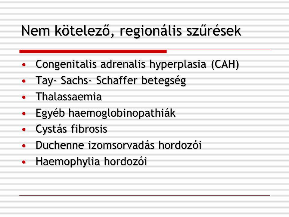Nem kötelező, regionális szűrések Congenitalis adrenalis hyperplasia (CAH)Congenitalis adrenalis hyperplasia (CAH) Tay- Sachs- Schaffer betegségTay- S