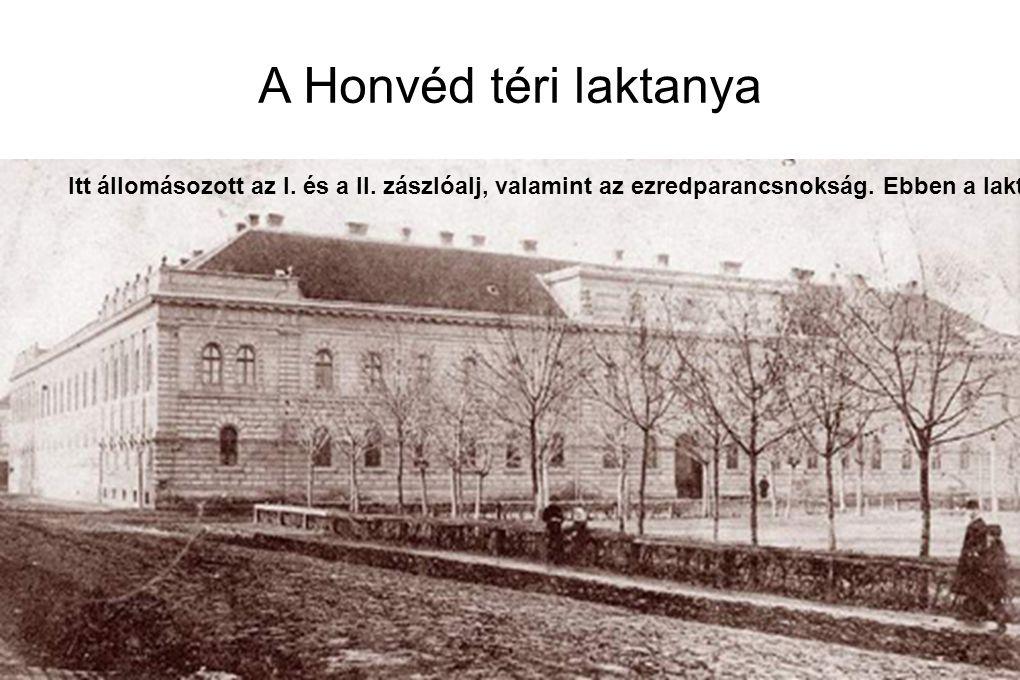 A Honvéd téri laktanya Itt állomásozott az I. és a II. zászlóalj, valamint az ezredparancsnokság. Ebben a laktanyában a rendszeres kiképzés, valamint