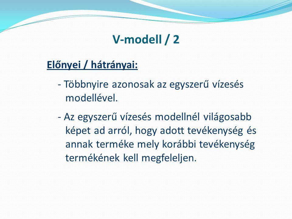 V-modell / 2 Előnyei / hátrányai: - Többnyire azonosak az egyszerű vízesés modellével.