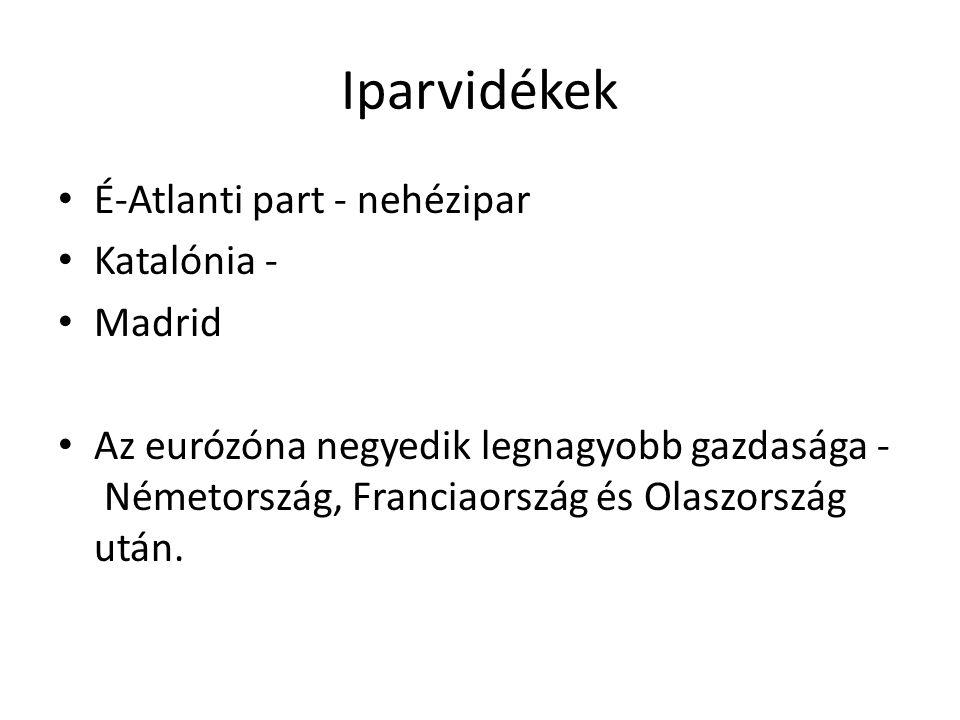 Iparvidékek É-Atlanti part - nehézipar Katalónia - Madrid Az eurózóna negyedik legnagyobb gazdasága - Németország, Franciaország és Olaszország után.
