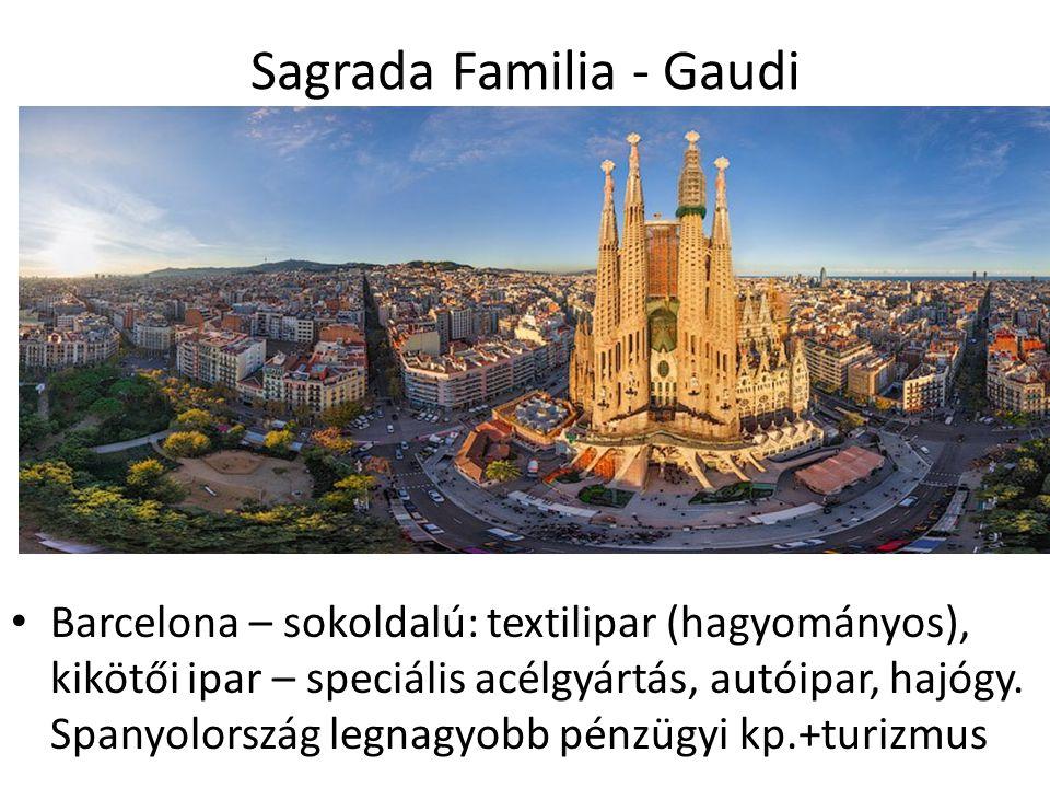 Sagrada Familia - Gaudi Barcelona – sokoldalú: textilipar (hagyományos), kikötői ipar – speciális acélgyártás, autóipar, hajógy.
