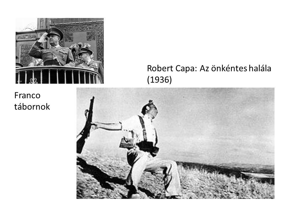 ) Robert Capa: Az önkéntes halála (1936) Franco tábornok