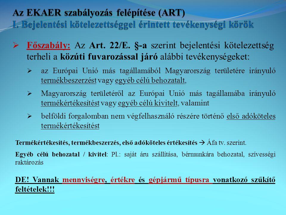  Főszabály: Az Art. 22/E. §-a szerint bejelentési kötelezettség terheli a közúti fuvarozással járó alábbi tevékenységeket:  az Európai Unió más tagá