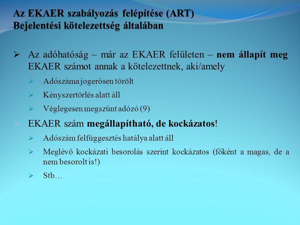  Az adóhatóság – már az EKAER felületen – nem állapít meg EKAER számot annak a kötelezettnek, aki/amely  Adószáma jogerősen törölt  Kényszertörlés