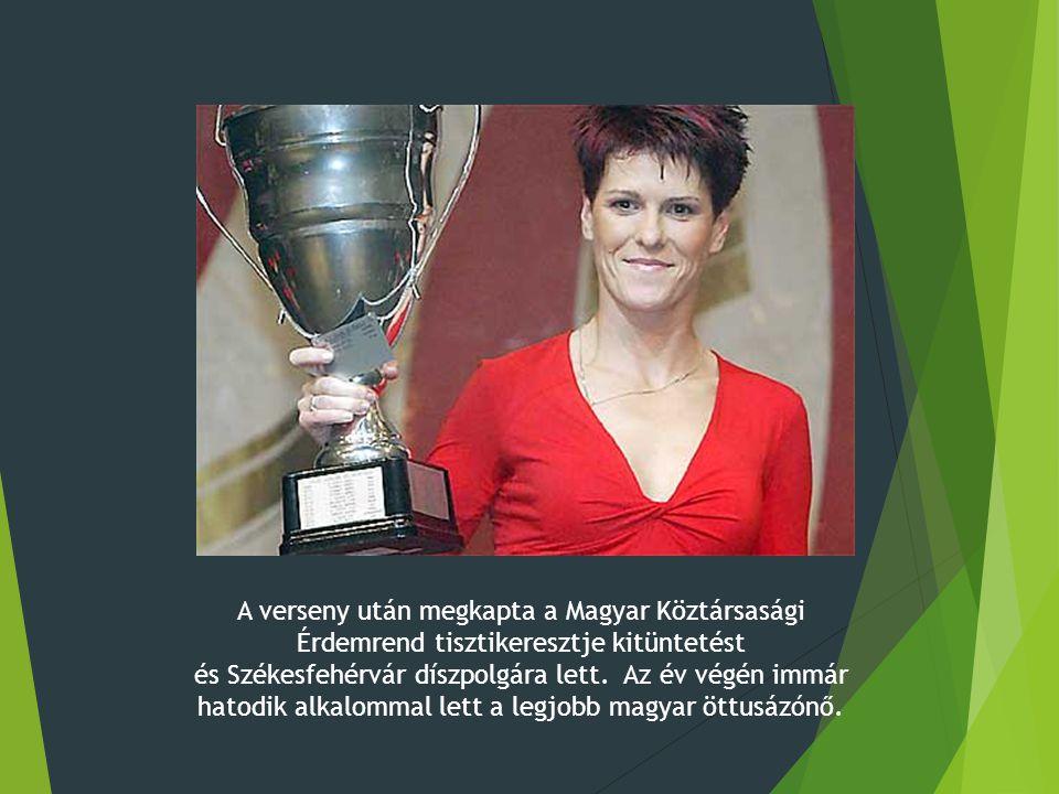 A verseny után megkapta a Magyar Köztársasági Érdemrend tisztikeresztje kitüntetést és Székesfehérvár díszpolgára lett.