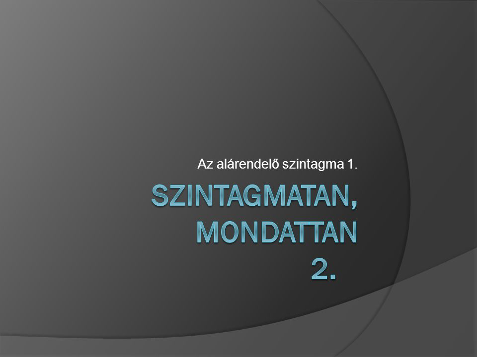A bővítmények osztályozása 1.Kötött bővítmény (= vonzat)  kötelező, pl.