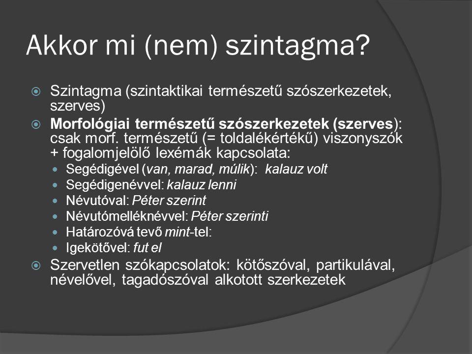 Alaptag és bővítmény  az alaptag és a bővítmény (korábban: determináns, a terminus problémája: a határozottá tevő nyelvi elemekre, pl.