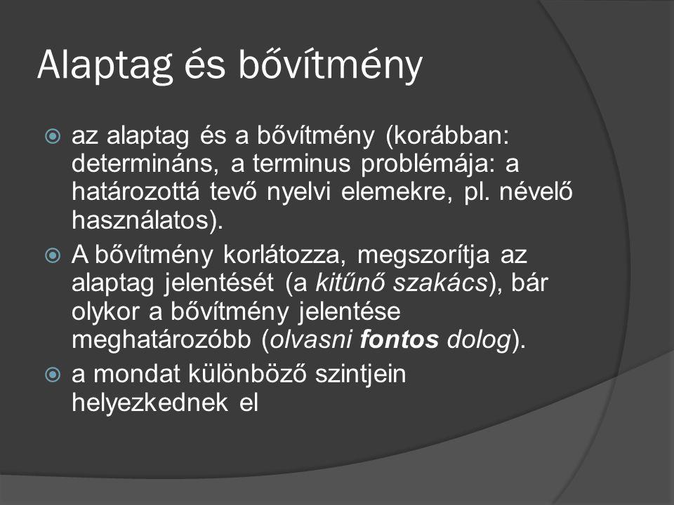 Kötött bővítmény (vonzat)  Mindig vonzat: alany, kitett határozott tárgy (esetenként határozók és jelzők is lehetnek, pl.