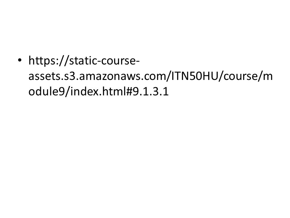 https://static-course- assets.s3.amazonaws.com/ITN50HU/course/m odule9/index.html#9.1.3.1