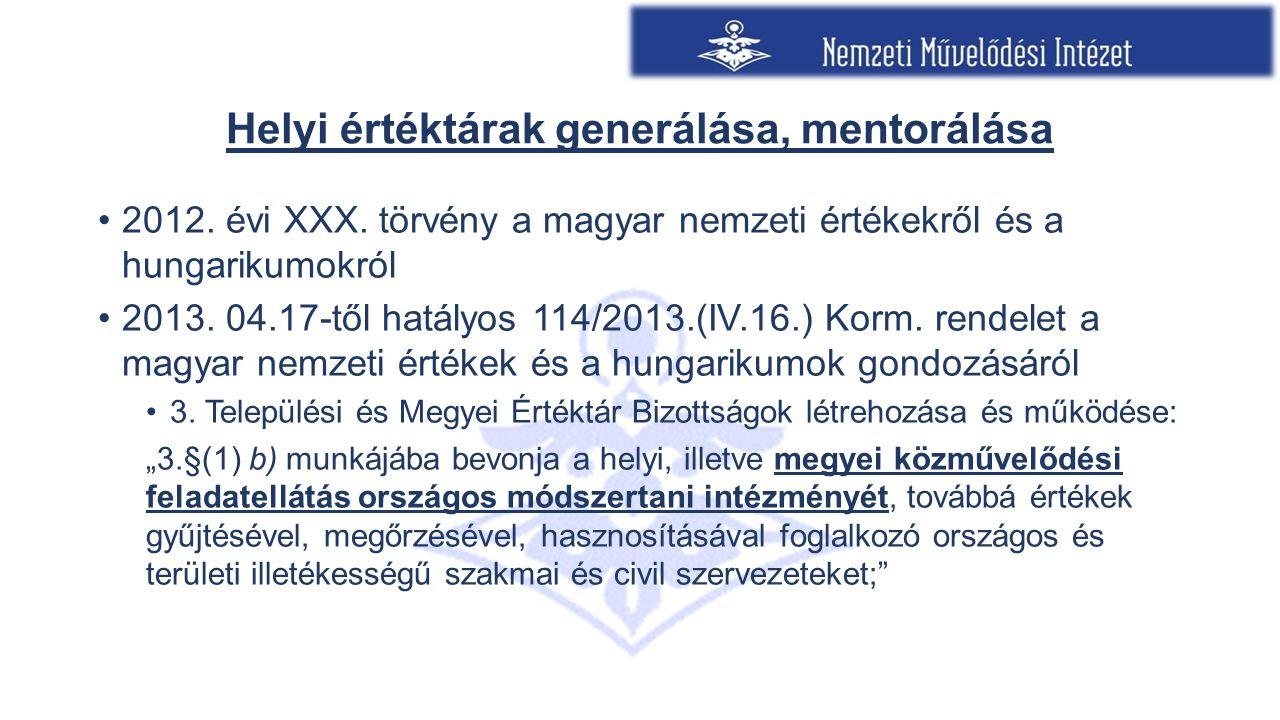 Helyi értéktárak generálása, mentorálása 2012. évi XXX. törvény a magyar nemzeti értékekről és a hungarikumokról 2013. 04.17-től hatályos 114/2013.(IV