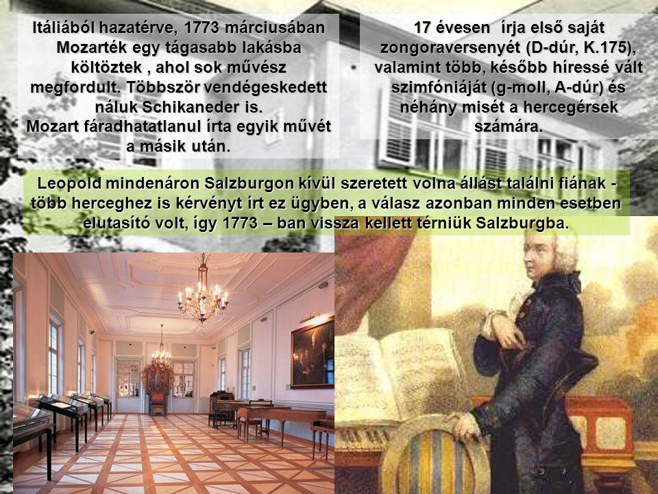 Itáliából hazatérve, 1773 márciusában Mozarték egy tágasabb lakásba költöztek, ahol sok művész megfordult. Többször vendégeskedett náluk Schikaneder i