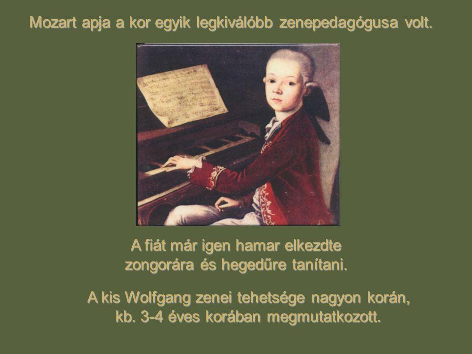 A fiát már igen hamar elkezdte zongorára és hegedűre tanítani. Mozart apja a kor egyik legkiválóbb zenepedagógusa volt. A kis Wolfgang zenei tehetsége