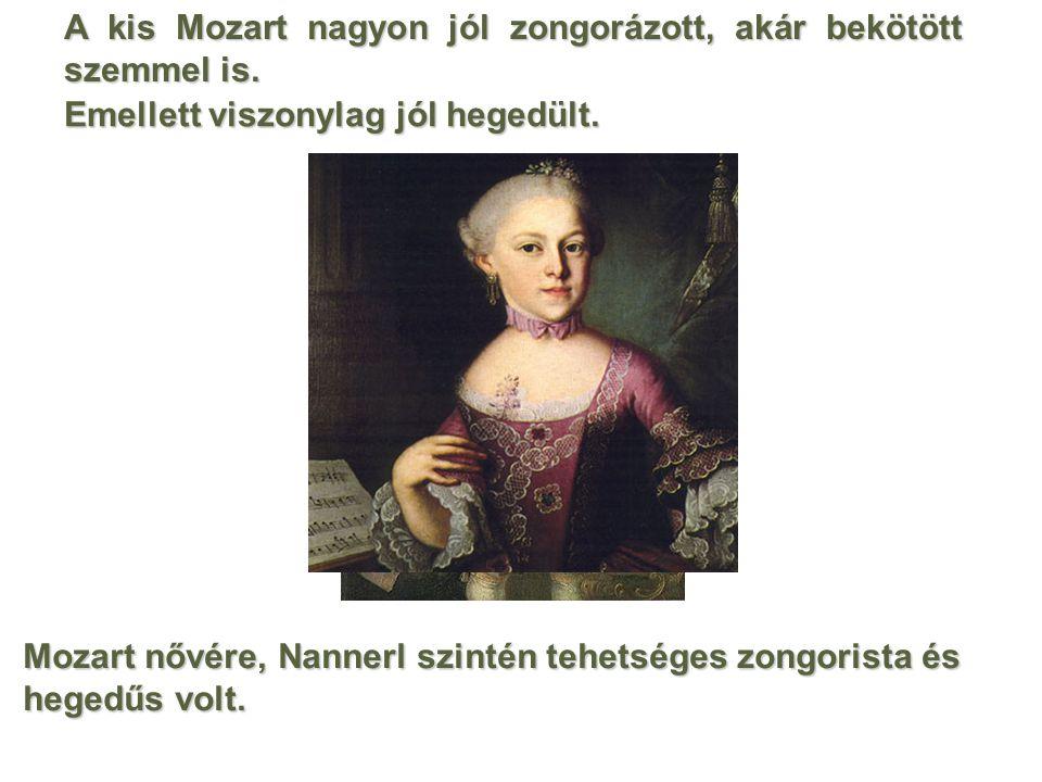 A kis Mozart nagyon jól zongorázott, akár bekötött szemmel is. Mozart nővére, Nannerl szintén tehetséges zongorista és hegedűs volt. Emellett viszonyl