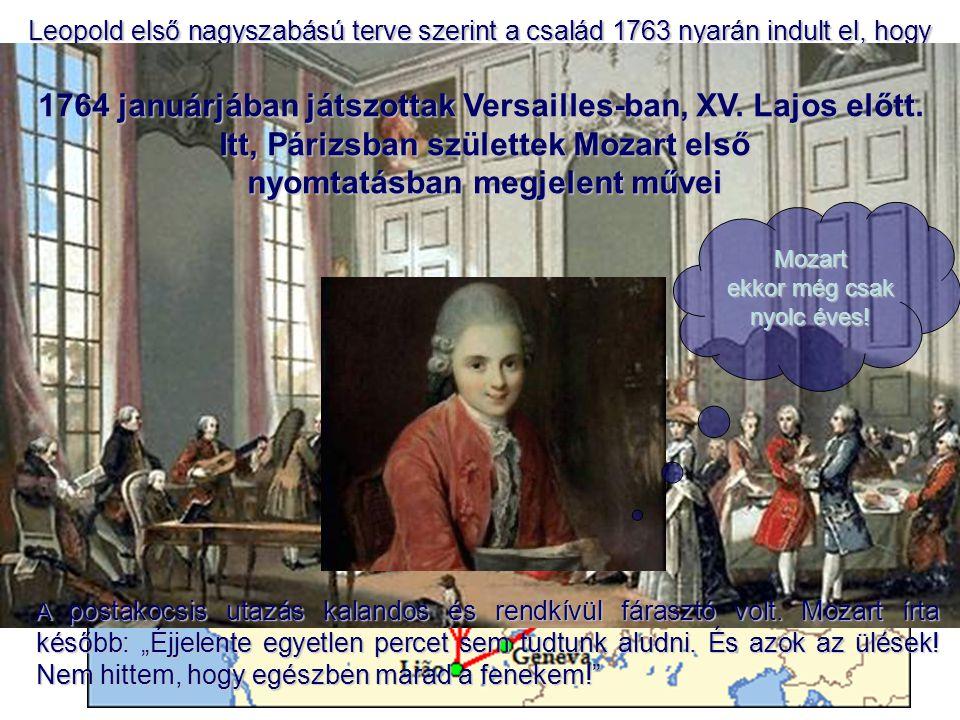 """Leopold első nagyszabású terve szerint a család 1763 nyarán indult el, hogy a """"salzburgi csoda meghódítsa az akkori Európa két zenei fővárosát, Párizst és Londont."""