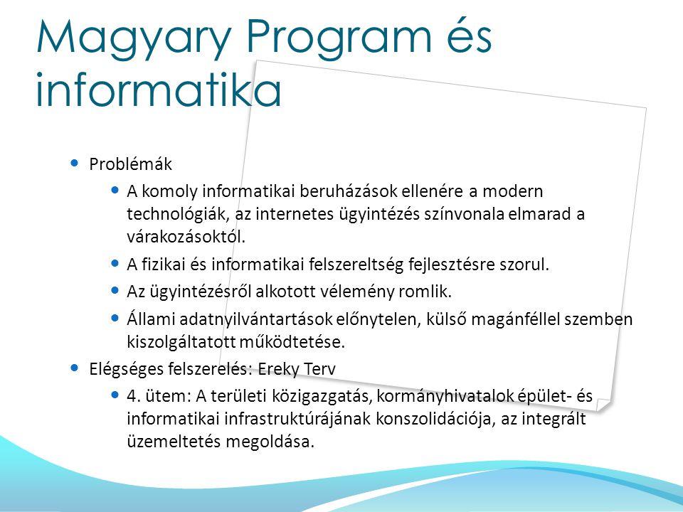 Magyary Program és informatika Problémák A komoly informatikai beruházások ellenére a modern technológiák, az internetes ügyintézés színvonala elmarad