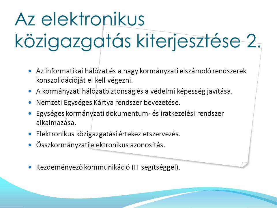 Az elektronikus közigazgatás kiterjesztése 2. Az informatikai hálózat és a nagy kormányzati elszámoló rendszerek konszolidációját el kell végezni. A k