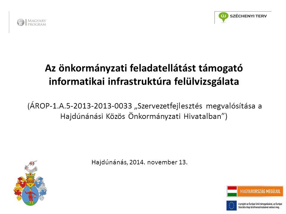"""Az önkormányzati feladatellátást támogató informatikai infrastruktúra felülvizsgálata ( ÁROP-1.A.5-2013-2013-0033 """"Szervezetfejlesztés megvalósítása a Hajdúnánási Közös Önkormányzati Hivatalban ) Hajdúnánás, 2014."""