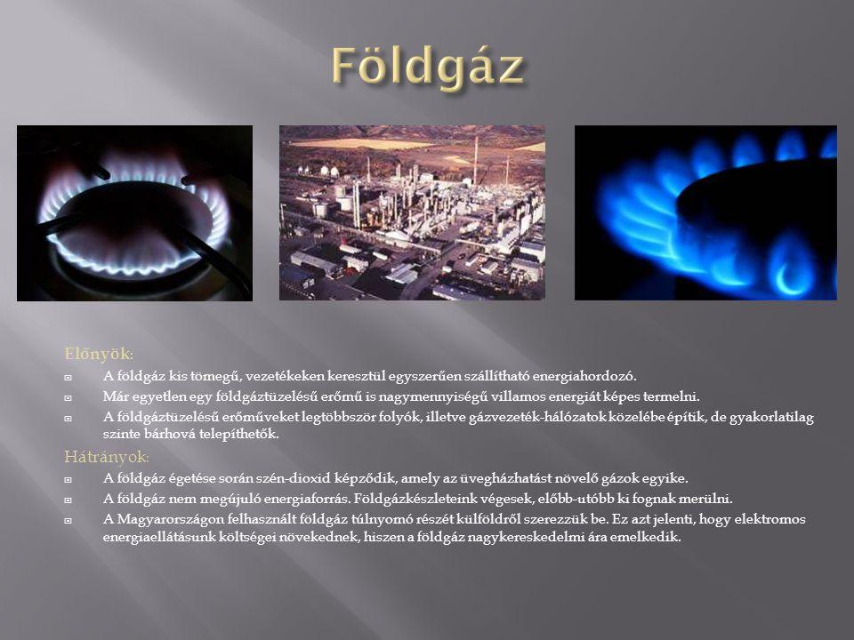 Előnyök :  A földgáz kis tömegű, vezetékeken keresztül egyszerűen szállítható energiahordozó.  Már egyetlen egy földgáztüzelésű erőmű is nagymennyis