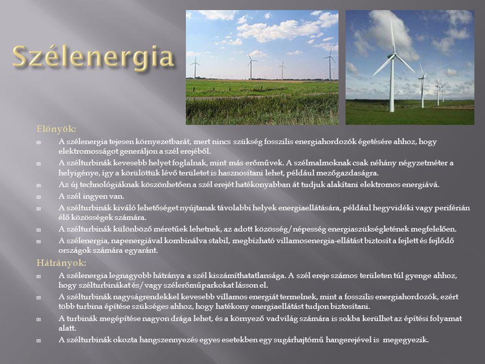 Előnyök:  A szélenergia tejesen környezetbarát, mert nincs szükség fosszilis energiahordozók égetésére ahhoz, hogy elektromosságot generáljon a szél