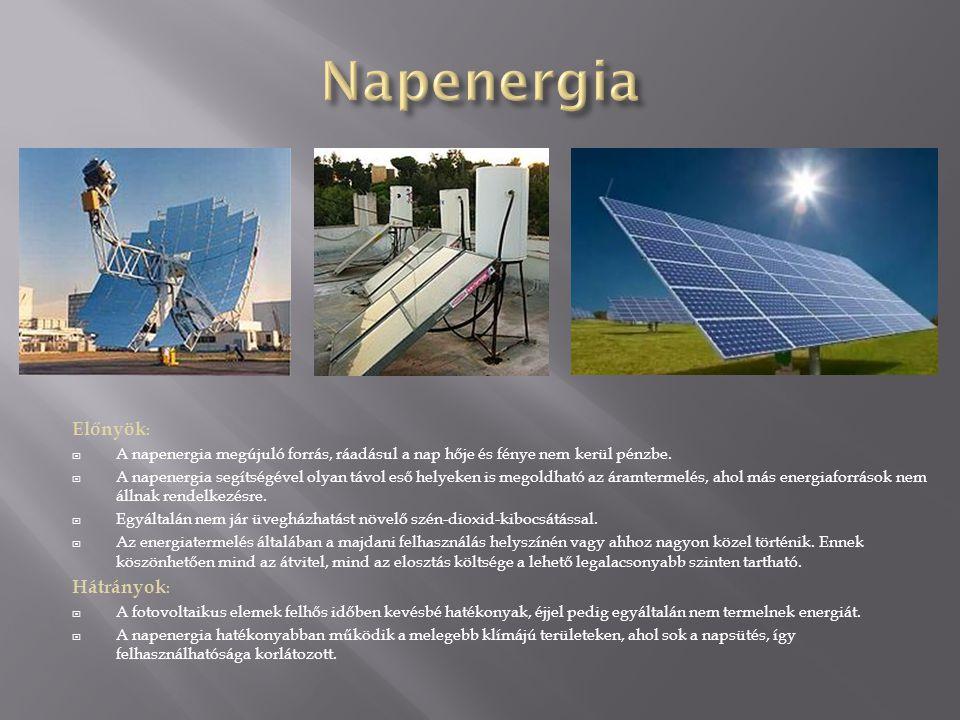 Előnyök :  A napenergia megújuló forrás, ráadásul a nap hője és fénye nem kerül pénzbe.  A napenergia segítségével olyan távol eső helyeken is megol