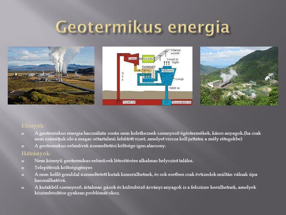 Előnyök :  A geotermikus energia használata során nem keletkeznek szennyező égéstermékek, káros anyagok.(ha csak nem számítjuk ide a magas sótartalmú