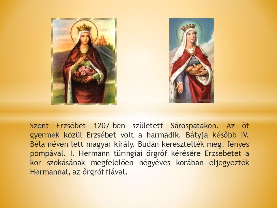 Szent Erzsébet 1207-ben született Sárospatakon. Az öt gyermek közül Erzsébet volt a harmadik. Bátyja később IV. Béla néven lett magyar király. Budán k