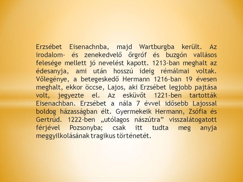 Erzsébet Eisenachnba, majd Wartburgba került. Az irodalom- és zenekedvelő őrgróf és buzgón vallásos felesége mellett jó nevelést kapott. 1213-ban megh