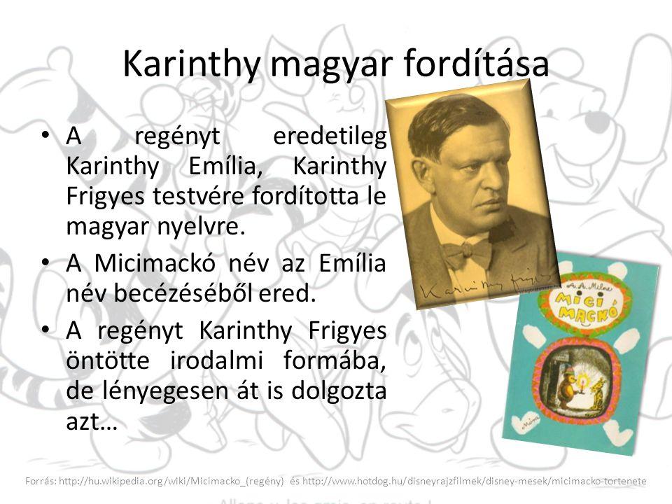 Karinthy magyar fordítása A regényt eredetileg Karinthy Emília, Karinthy Frigyes testvére fordította le magyar nyelvre. A Micimackó név az Emília név