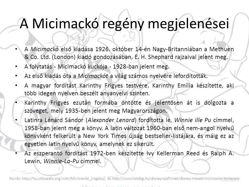A Micimackó regény megjelenései A Micimackó első kiadása 1926. október 14-én Nagy-Britanniában a Methuen & Co. Ltd. (London) kiadó gondozásában, E. H.