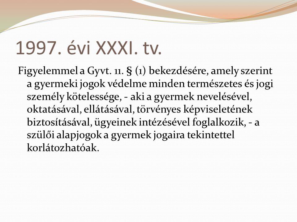 1997. évi XXXI. tv. Figyelemmel a Gyvt. 11. § (1) bekezdésére, amely szerint a gyermeki jogok védelme minden természetes és jogi személy kötelessége,