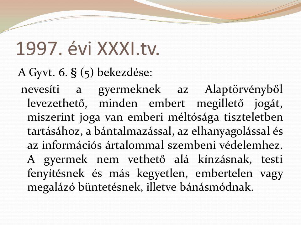 1997. évi XXXI.tv. A Gyvt. 6. § (5) bekezdése: nevesíti a gyermeknek az Alaptörvényből levezethető, minden embert megillető jogát, miszerint joga van