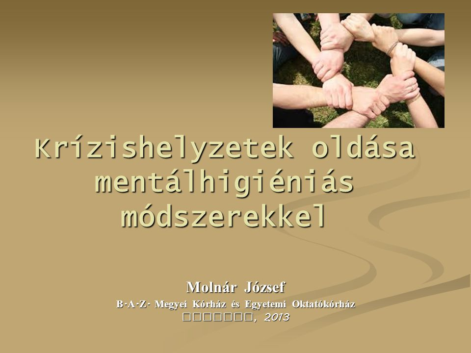 Krízishelyzetek oldása mentálhigiéniás módszerekkel Moln á r József B.