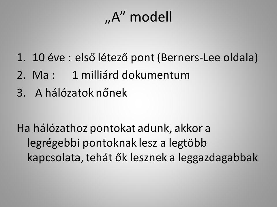 """""""A modell 1.10 éve : első létező pont (Berners-Lee oldala) 2.Ma : 1 milliárd dokumentum 3."""