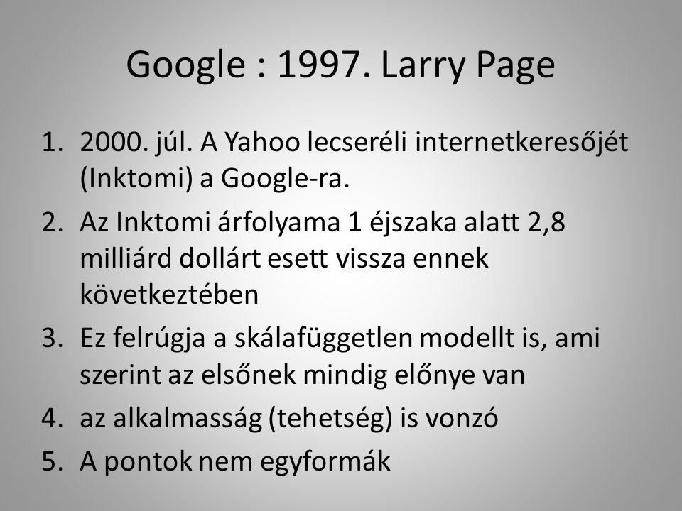 Google : 1997. Larry Page 1.2000. júl. A Yahoo lecseréli internetkeresőjét (Inktomi) a Google-ra.