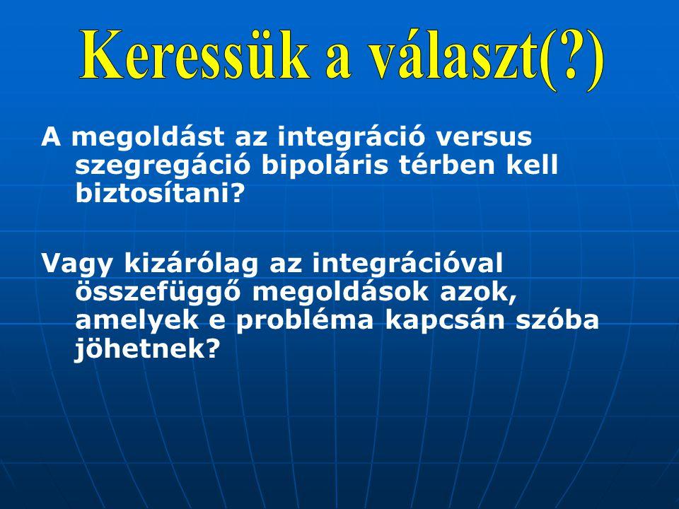 A megoldást az integráció versus szegregáció bipoláris térben kell biztosítani.