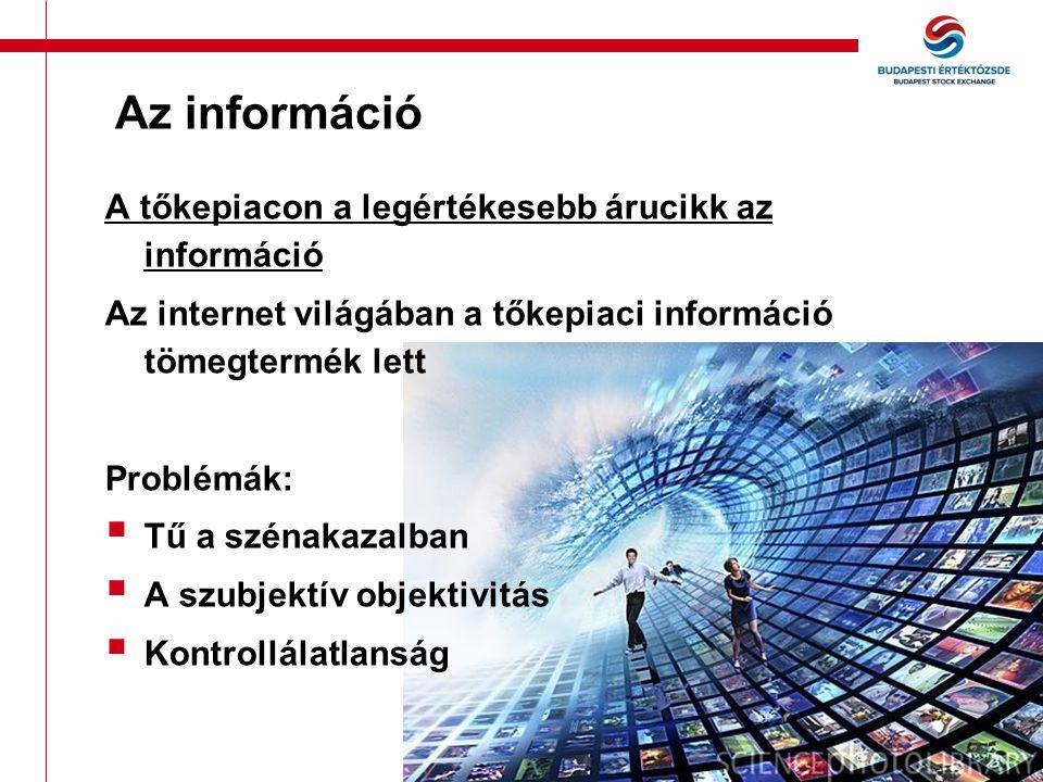 Az információ A tőkepiacon a legértékesebb árucikk az információ Az internet világában a tőkepiaci információ tömegtermék lett Problémák:  Tű a szénakazalban  A szubjektív objektivitás  Kontrollálatlanság